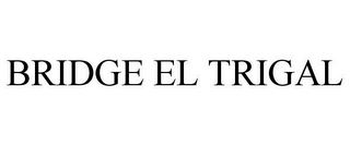 mark for BRIDGE EL TRIGAL, trademark #85723362