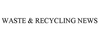 mark for WASTE & RECYCLING NEWS, trademark #85723392