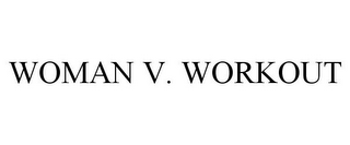 mark for WOMAN V. WORKOUT, trademark #85723481