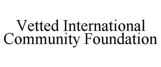 mark for VETTED INTERNATIONAL COMMUNITY FOUNDATION, trademark #85723877