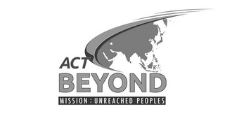 mark for ACT BEYOND MISSION: UNREACHED PEOPLES, trademark #85723967