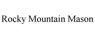 mark for ROCKY MOUNTAIN MASON, trademark #85724226