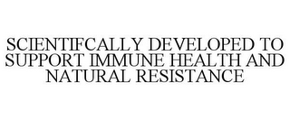 mark for SCIENTIFCALLY DEVELOPED TO SUPPORT IMMUNE HEALTH AND NATURAL RESISTANCE, trademark #85724411