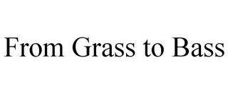 mark for FROM GRASS TO BASS, trademark #85724431