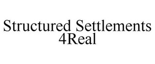mark for STRUCTURED SETTLEMENTS 4REAL, trademark #85724558