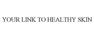 mark for YOUR LINK TO HEALTHY SKIN, trademark #85724816