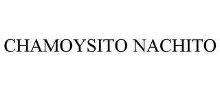 mark for CHAMOYSITO NACHITO, trademark #85725202