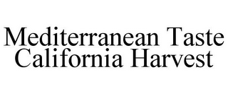 mark for MEDITERRANEAN TASTE CALIFORNIA HARVEST, trademark #85725262