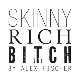 mark for SKINNY RICH BITCH BY ALEX FISCHER, trademark #85725396