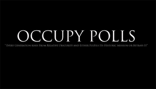 "mark for OCCUPY POLLS ""EVERY GENERATION RISES FROM RELATIVE OBSCURITY AND EITHER FULFILS ITS HISTORIC MISSION OR BETRAYS IT"", trademark #85725400"