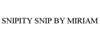 mark for SNIPITY SNIP BY MIRIAM, trademark #85725576