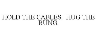 mark for HOLD THE CABLES. HUG THE RUNG., trademark #85725994