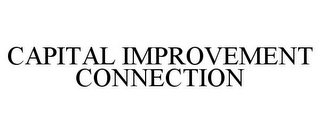 mark for CAPITAL IMPROVEMENT CONNECTION, trademark #85726346