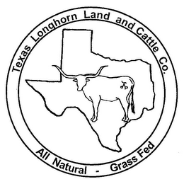 mark for TEXAS LONGHORN LAND AND CATTLE CO. ALL NATURAL - GRASS FED, trademark #85726422