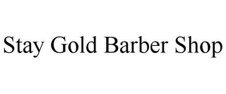 mark for STAY GOLD BARBER SHOP, trademark #85726449