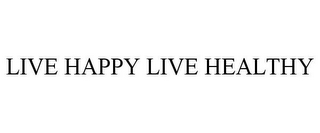 mark for LIVE HAPPY LIVE HEALTHY, trademark #85726502