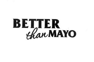 mark for BETTER THAN MAYO, trademark #85726526