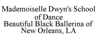 mark for MADEMOISELLE DWYN'S SCHOOL OF DANCE BEAUTIFUL BLACK BALLERINA OF NEW ORLEANS, LA, trademark #85726654