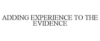 mark for ADDING EXPERIENCE TO THE EVIDENCE, trademark #85726736