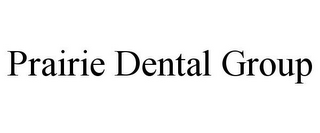 mark for PRAIRIE DENTAL GROUP, trademark #85726885