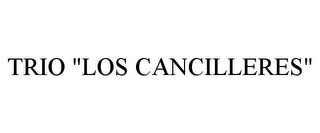 "mark for TRIO ""LOS CANCILLERES"", trademark #85726915"