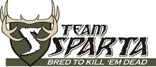 mark for S TEAM SPARTA BRED TO KILL EM DEAD, trademark #85727022