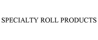 mark for SPECIALTY ROLL PRODUCTS, trademark #85727441