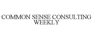 mark for COMMON SENSE CONSULTING WEEKLY, trademark #85727838