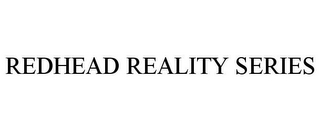 mark for REDHEAD REALITY SERIES, trademark #85728302