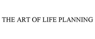 mark for THE ART OF LIFE PLANNING, trademark #85728656