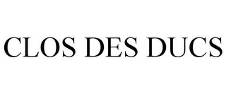 mark for CLOS DES DUCS, trademark #85728703