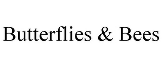 mark for BUTTERFLIES & BEES, trademark #85728763