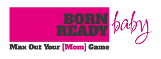 mark for BORN READY BABY MAX OUT YOUR [MOM] GAME, trademark #85728836