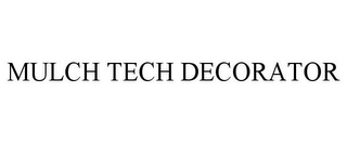mark for MULCH TECH DECORATOR, trademark #85729115