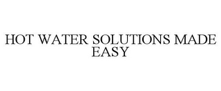 mark for HOT WATER SOLUTIONS MADE EASY, trademark #85729233