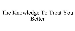 mark for THE KNOWLEDGE TO TREAT YOU BETTER, trademark #85729295