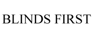 mark for BLINDS FIRST, trademark #85729462