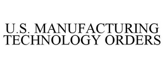 mark for U.S. MANUFACTURING TECHNOLOGY ORDERS, trademark #85729523