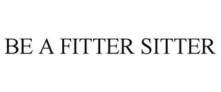 mark for BE A FITTER SITTER, trademark #85729641
