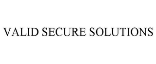 mark for VALID SECURE SOLUTIONS, trademark #85729734