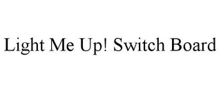 mark for LIGHT ME UP! SWITCH BOARD, trademark #85729886