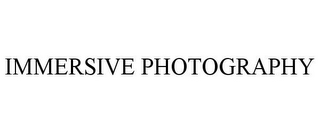 mark for IMMERSIVE PHOTOGRAPHY, trademark #85730241
