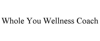 mark for WHOLE YOU WELLNESS COACH, trademark #85730395