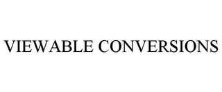 mark for VIEWABLE CONVERSIONS, trademark #85730406