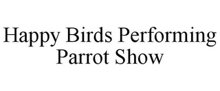 mark for HAPPY BIRDS PERFORMING PARROT SHOW, trademark #85730413
