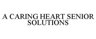 mark for A CARING HEART SENIOR SOLUTIONS, trademark #85730459