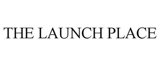 mark for THE LAUNCH PLACE, trademark #85730706