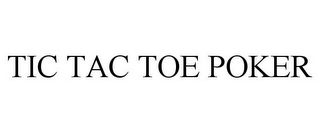 mark for TIC TAC TOE POKER, trademark #85730798