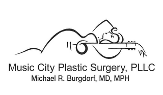 mark for MUSIC CITY PLASTIC SURGERY, PLLC MICHAEL R. BURGDORF, MD, MPH, trademark #85730911