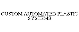 mark for CUSTOM AUTOMATED PLASTIC SYSTEMS, trademark #85730916